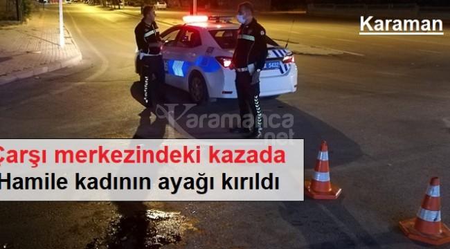 Karaman'daki kazada hamile kadının ayağı kırıldı