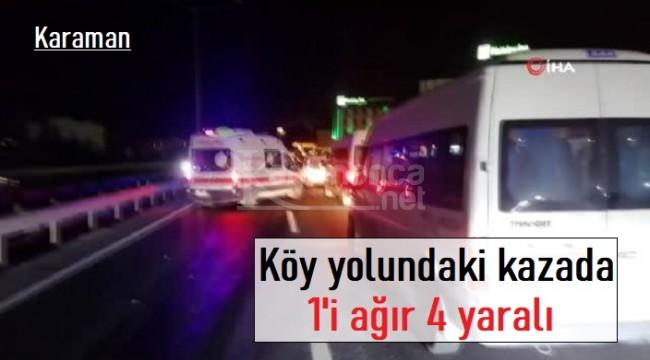 Karaman'da otomobil ile kamyonetin karıştığı kazada 1'i ağır 4 yaralı